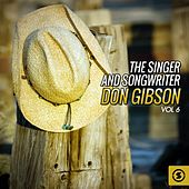 The Singer and Songwriter, Don Gibson, Vol. 6 by Don Gibson