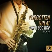 Forgotten Great Pop & Doo Wop, Vol. 4 de Various Artists