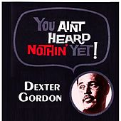 You Aint Heard Nothin' Yet von Dexter Gordon