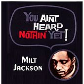 You Aint Heard Nothin' Yet by Milt Jackson