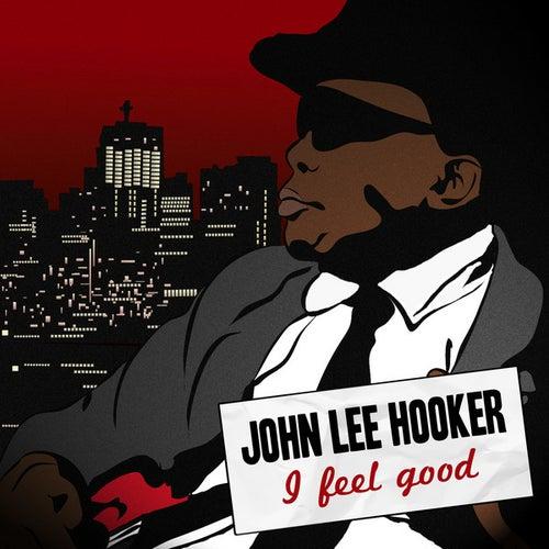 I Feel Good by John Lee Hooker
