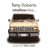 Mindflowmiles- Songs from 1996 to 2000 by Tony Roberts