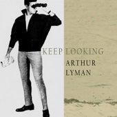 Keep Looking von Arthur Lyman