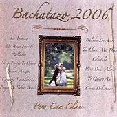 Bachatazo 2006 (Pero Con Clase) by Various Artists