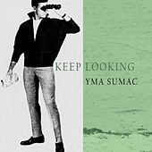 Keep Looking von Yma Sumac