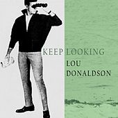 Keep Looking by Lou Donaldson