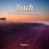 Les maîtres de la relaxation : Bach, Vol. 1 by Various Artists