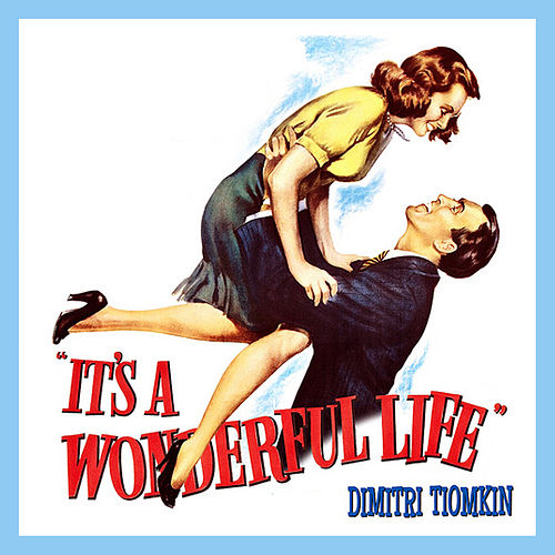 It's a Wonderful Life by Dimitri Tiomkin