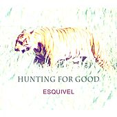 Hunting For Good by Esquivel