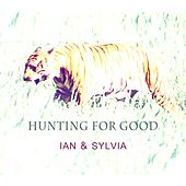 Hunting For Good by Ian and Sylvia