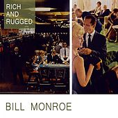Rich And Rugged by Bill Monroe