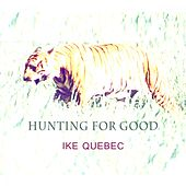 Hunting For Good by Ike Quebec