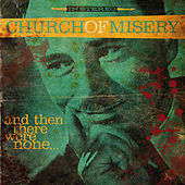 And Then There Were None... by Church of Misery