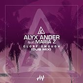 Close Enough (feat. Maria Z) [Dub Mix] de Alyx Ander