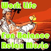 Work Life Fun Balance Relax Music by Various Artists