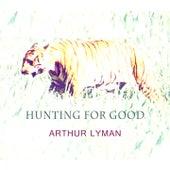 Hunting For Good von Arthur Lyman