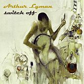 Switch Off von Arthur Lyman