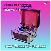 I Ain't Gonna Cry No More (Oldies but Goodies 45 RPM) by Timi Yuro