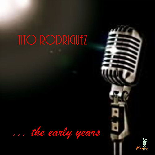 The Early Years by Tito Rodriguez