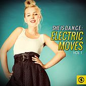 She Is D.A.N.C.E.: Electric Moves, Vol. 1 by Various Artists