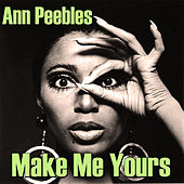 Make Me Yours di Ann Peebles