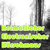 Heimatlicher Electronischer Hörschmaus von Various Artists