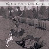 This Is Not a Love Song de Goli