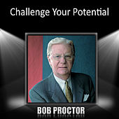 Challenge Your Potential by Bob Proctor