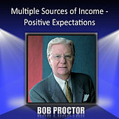 Multiple Sources of Income - Positive Expectations by Bob Proctor