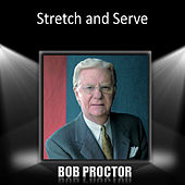 Stretch and Serve by Bob Proctor