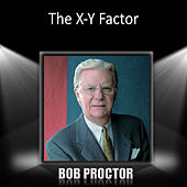 The X -Y Factor by Bob Proctor