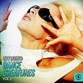 City Lights: Dance Creatures, Vol. 2 by Various Artists