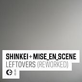 Shinkei + Mise_en_scene: Leftovers (Reworked) by Various Artists