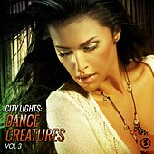 City Lights: Dance Creatures, Vol. 3 by Various Artists