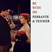 Be With Me by Ferrante and Teicher