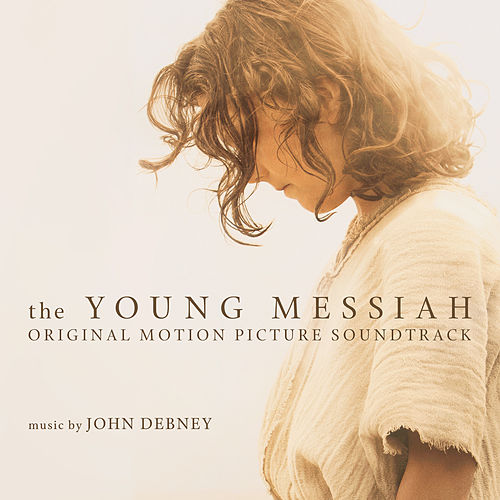 The Young Messiah (Original Motion Picture Soundtrack) by John Debney