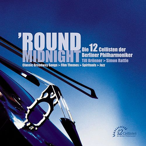 'Round Midnight: The 12 Cellists of the Berlin Philharmonic by Various Artists