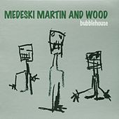Bubblehouse by Medeski, Martin and Wood