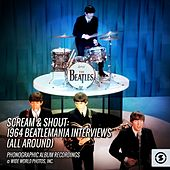 Scream & Shout: 1964 Beatlemania Interviews (All Around) de The Beatles