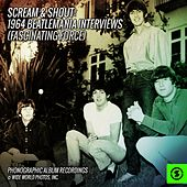 Scream & Shout: 1964 Beatlemania Interviews (Fascinating Force) de The Beatles