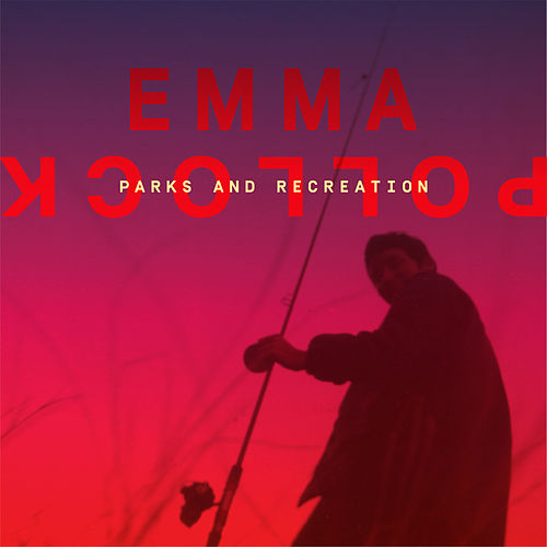 Parks and Recreation by Emma Pollock