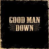 Good Man Down by Good Man Down