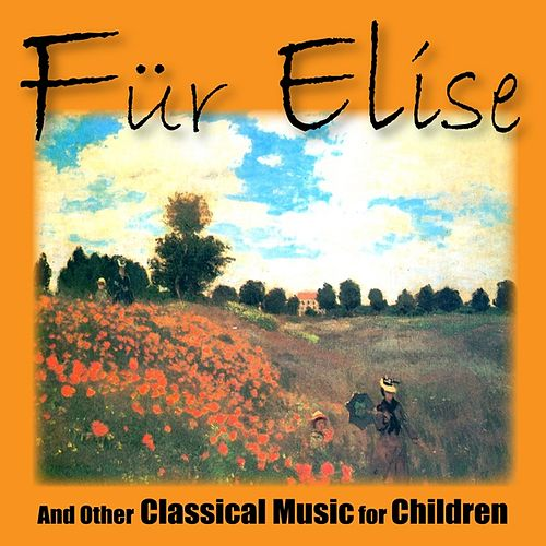 Fur Elise and Other Classical Music for Children by Various Artists