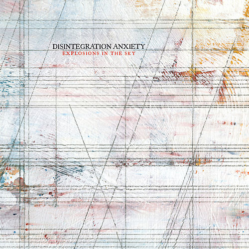Disintegration Anxiety by Explosions In The Sky