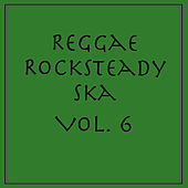 Reggae Rocksteady Ska, Vol. 6 by Various Artists