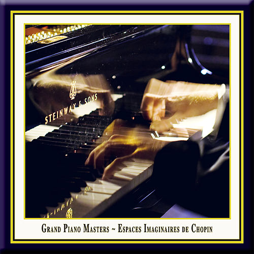 Grand Piano Masters - Espaces Imaginaires De Chopin by Various Artists