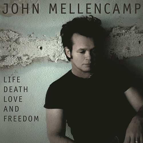 Life Death Love and Freedom by John Mellencamp