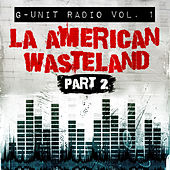 G-Unit Radio, Vol. 1: La American Wasteland, Pt. 2 by Various Artists