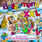 Ballermann XXL - Die Après Ski Hits 2016 - Apres Ski 2016 (Die geile Zeit Schlager Discofox Karneval Party bis Ham kummst) von Various Artists