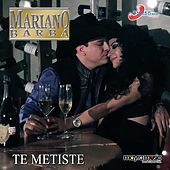 Te Metiste by Mariano Barba